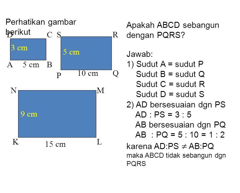 Perhatikan gambar berikut Apakah ABCD sebangun dengan PQRS