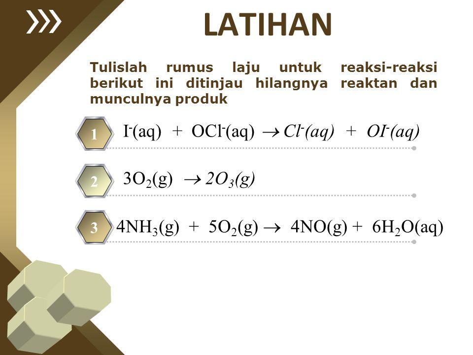 LATIHAN I-(aq) + OCl-(aq)  Cl-(aq) + OI-(aq) 3O2(g)  2O3(g)