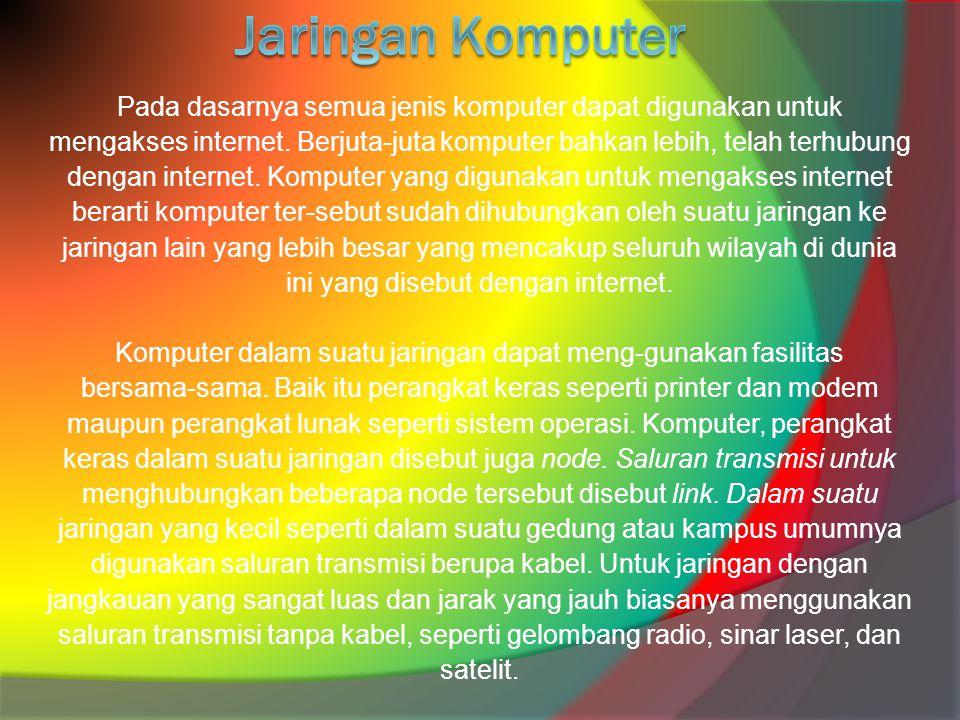 Jaringan Komputer Pada dasarnya semua jenis komputer dapat digunakan untuk. mengakses internet. Berjuta-juta komputer bahkan lebih, telah terhubung.