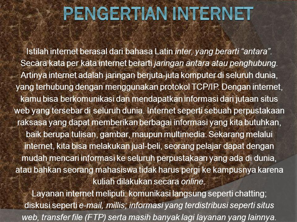 Pengertian Internet Istilah internet berasal dari bahasa Latin inter, yang berarti antara .