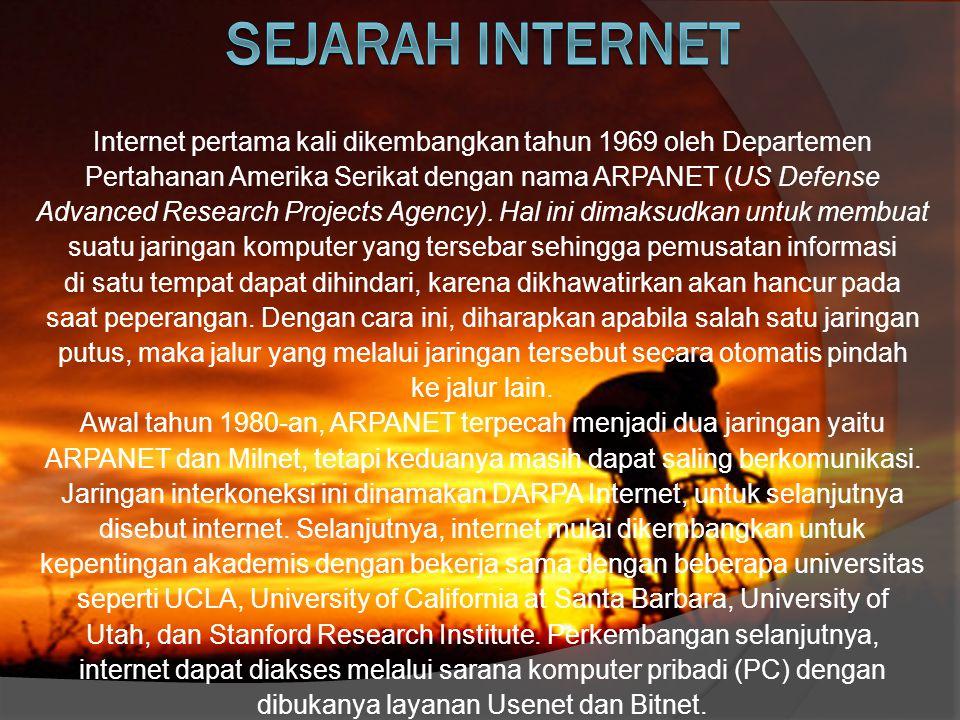 Sejarah internet Internet pertama kali dikembangkan tahun 1969 oleh Departemen. Pertahanan Amerika Serikat dengan nama ARPANET (US Defense.