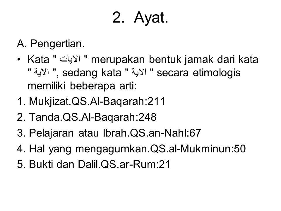 2. Ayat. A. Pengertian. Kata الايات merupakan bentuk jamak dari kata الاية , sedang kata الاية secara etimologis memiliki beberapa arti: