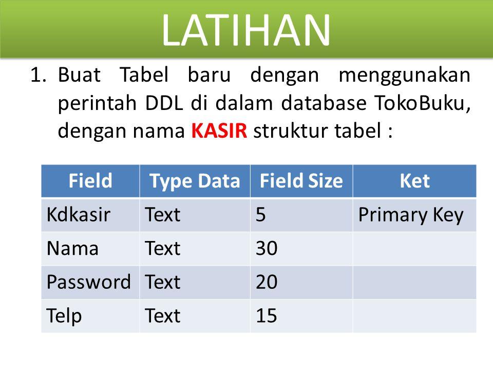 LATIHAN Buat Tabel baru dengan menggunakan perintah DDL di dalam database TokoBuku, dengan nama KASIR struktur tabel :