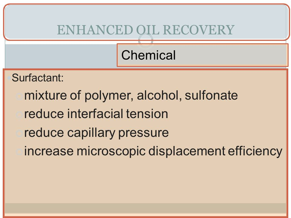 ENHANCED OIL RECOVERY Chemical mixture of polymer, alcohol, sulfonate