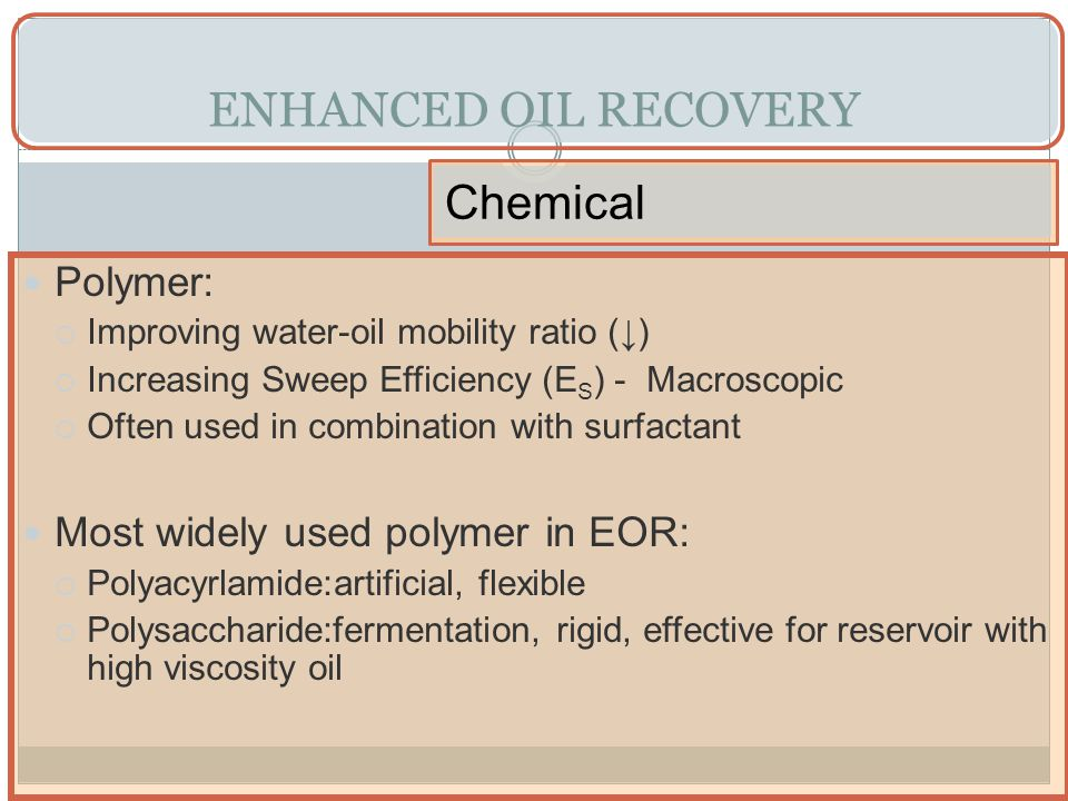 ENHANCED OIL RECOVERY Chemical Polymer: