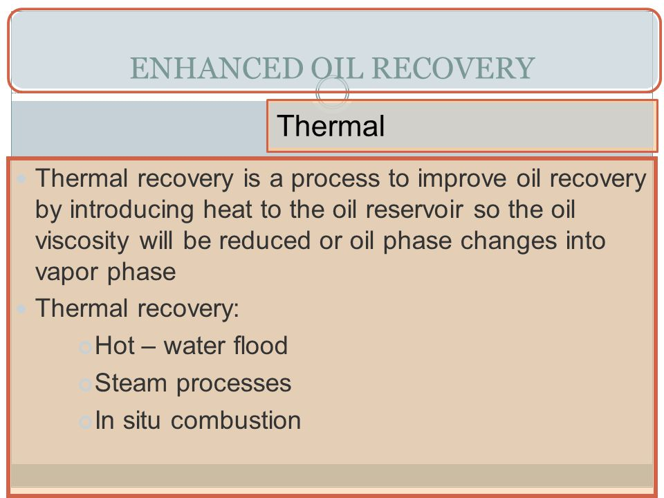 ENHANCED OIL RECOVERY Thermal