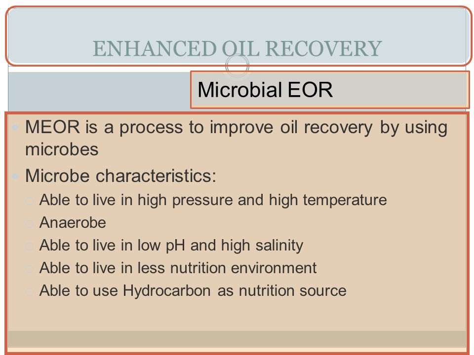 ENHANCED OIL RECOVERY Microbial EOR