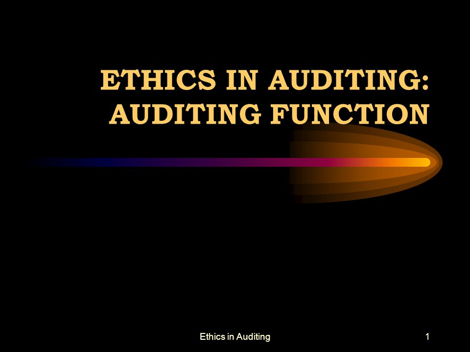 ETHICS IN AUDITING: AUDITING FUNCTION