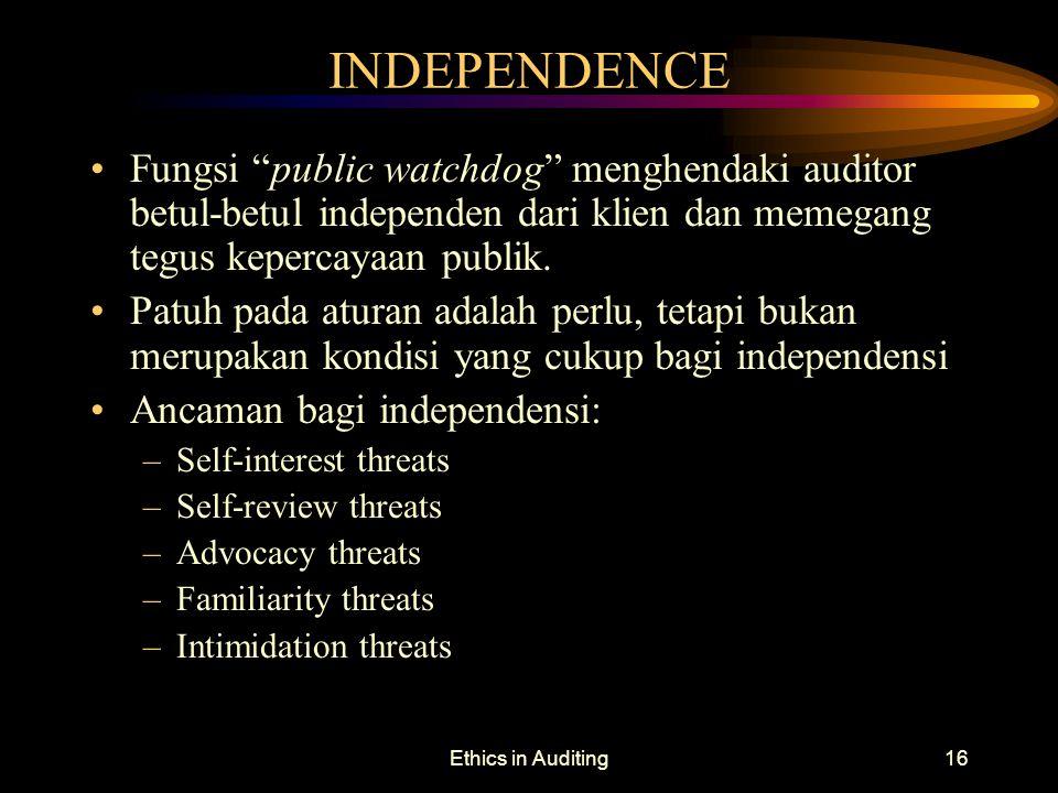 INDEPENDENCE Fungsi public watchdog menghendaki auditor betul-betul independen dari klien dan memegang tegus kepercayaan publik.
