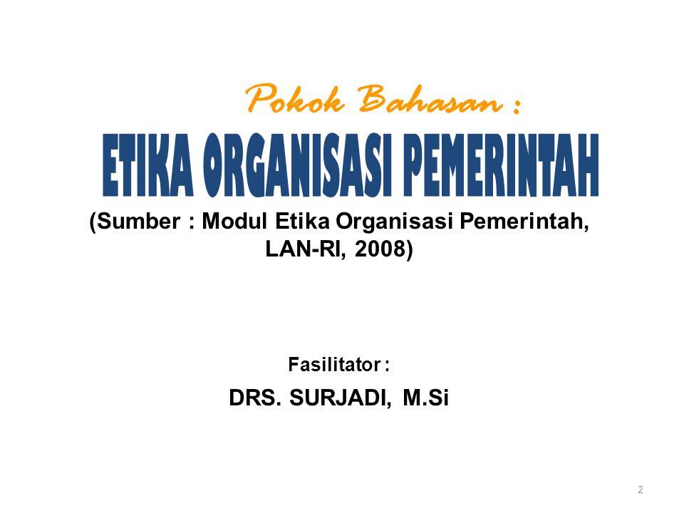 (Sumber : Modul Etika Organisasi Pemerintah, LAN-RI, 2008)