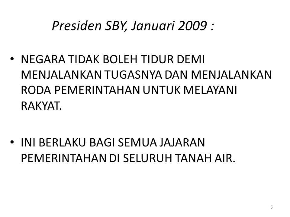 Presiden SBY, Januari 2009 : NEGARA TIDAK BOLEH TIDUR DEMI MENJALANKAN TUGASNYA DAN MENJALANKAN RODA PEMERINTAHAN UNTUK MELAYANI RAKYAT.