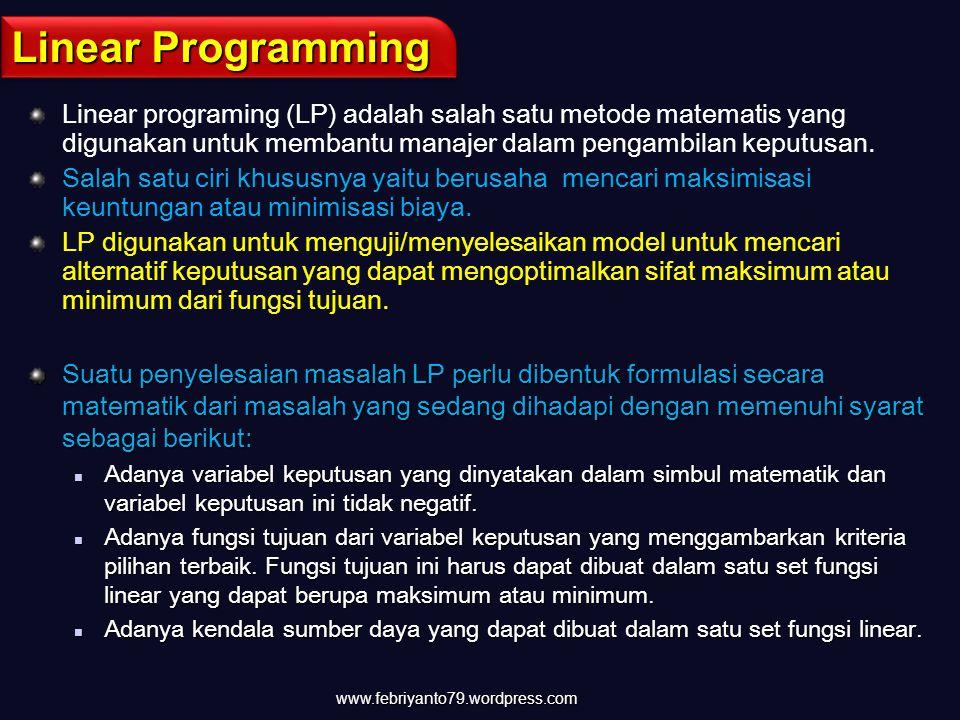 Linear Programming Linear programing (LP) adalah salah satu metode matematis yang digunakan untuk membantu manajer dalam pengambilan keputusan.