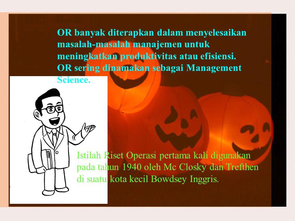 OR banyak diterapkan dalam menyelesaikan masalah-masalah manajemen untuk meningkatkan produktivitas atau efisiensi. OR sering dinamakan sebagai Management Science.
