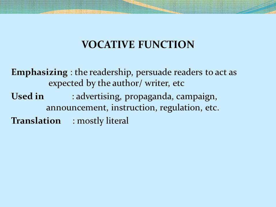 VOCATIVE FUNCTION Emphasizing : the readership, persuade readers to act as expected by the author/ writer, etc.