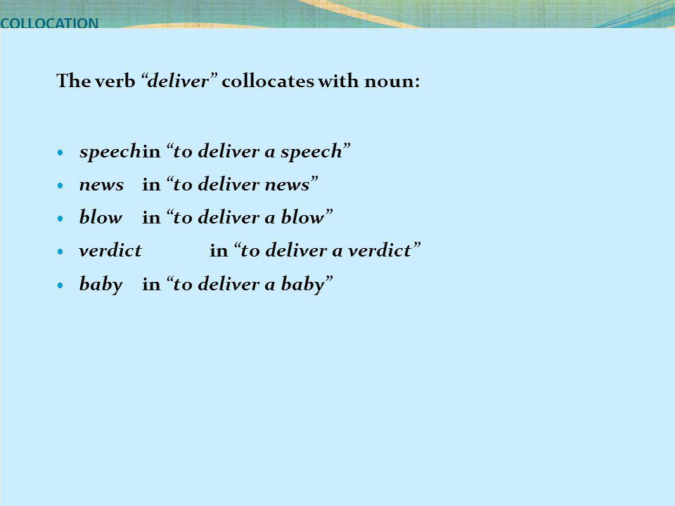 The verb deliver collocates with noun: