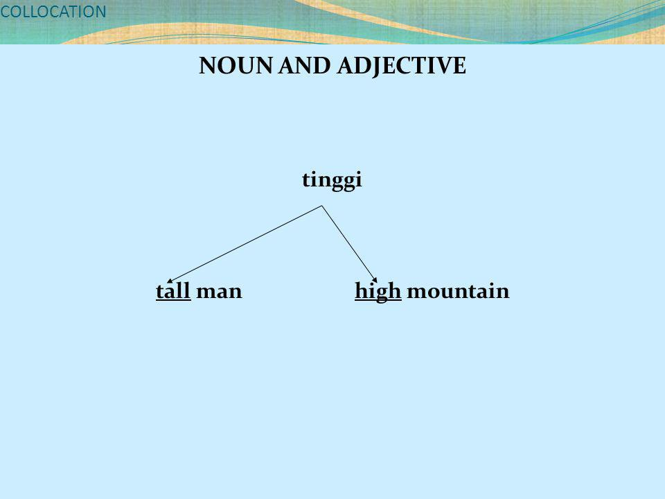 COLLOCATION NOUN AND ADJECTIVE tinggi tall man high mountain