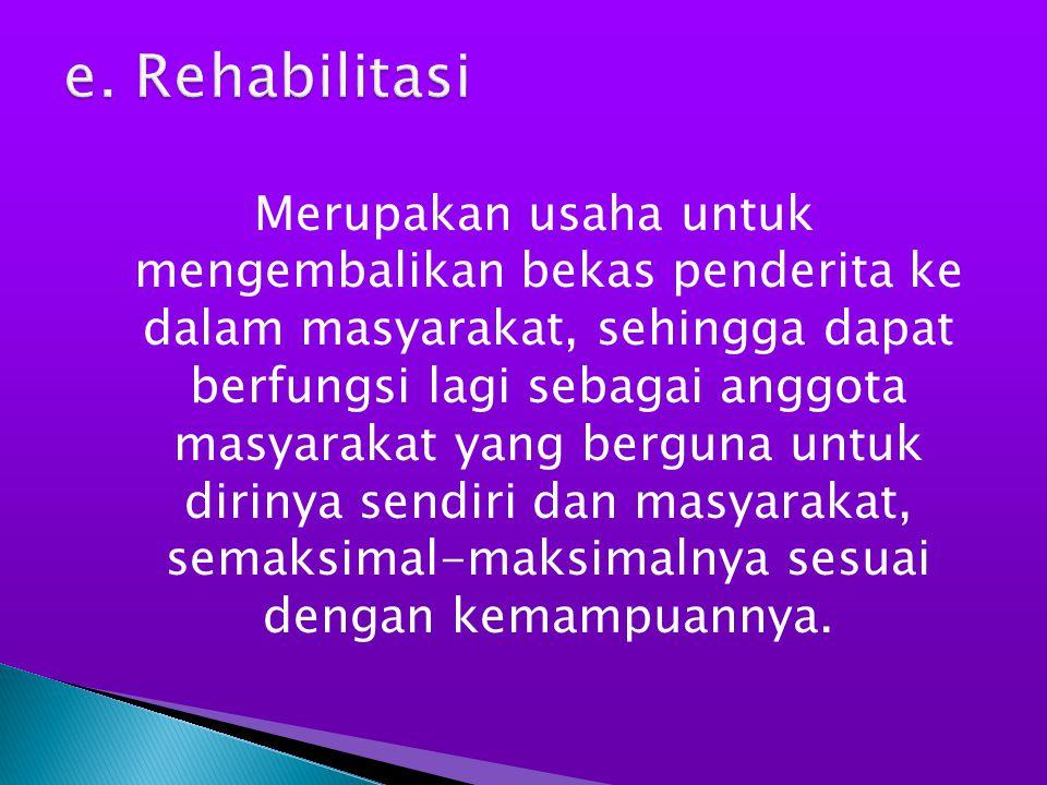 e. Rehabilitasi