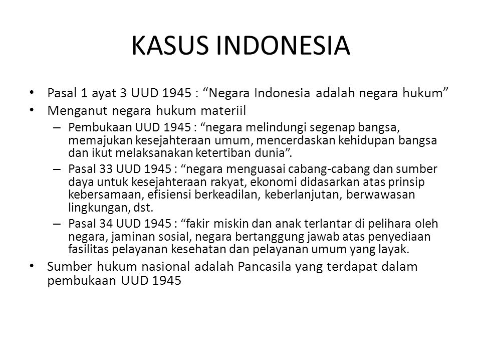 KASUS INDONESIA Pasal 1 ayat 3 UUD 1945 : Negara Indonesia adalah negara hukum Menganut negara hukum materiil.