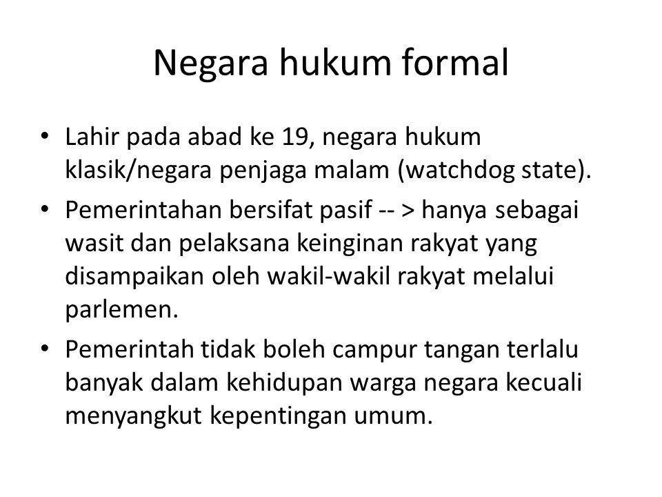 Negara hukum formal Lahir pada abad ke 19, negara hukum klasik/negara penjaga malam (watchdog state).