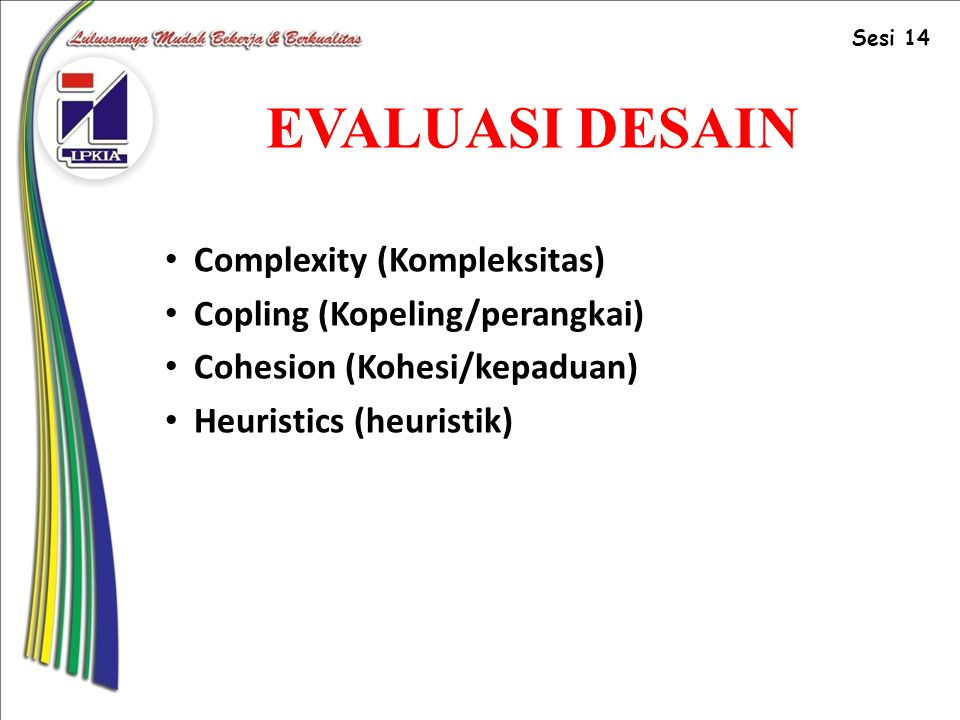 EVALUASI DESAIN Complexity (Kompleksitas) Copling (Kopeling/perangkai)