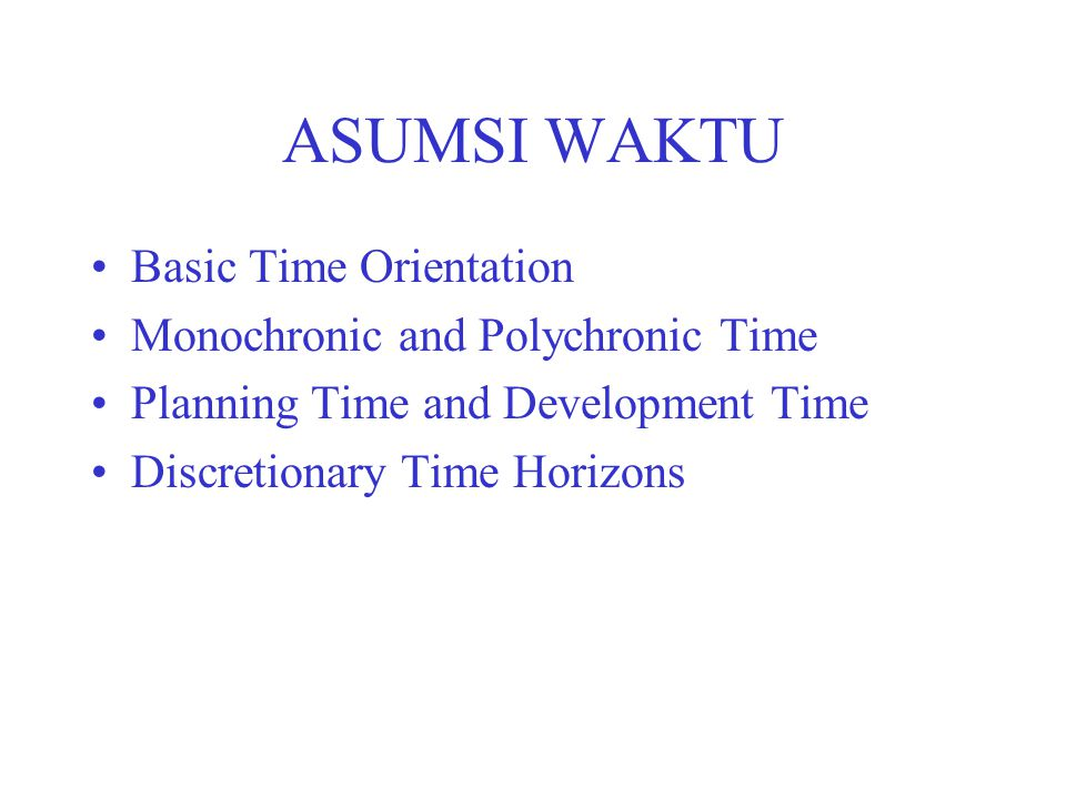 ASUMSI WAKTU Basic Time Orientation Monochronic and Polychronic Time