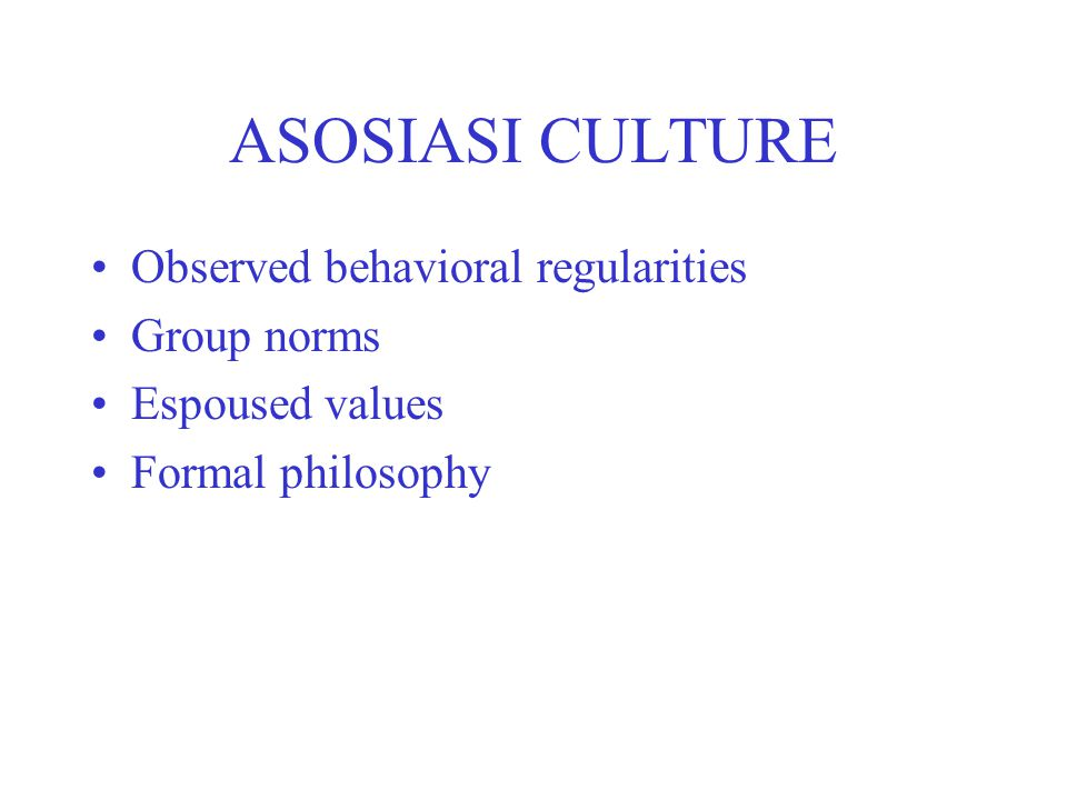 ASOSIASI CULTURE Observed behavioral regularities Group norms