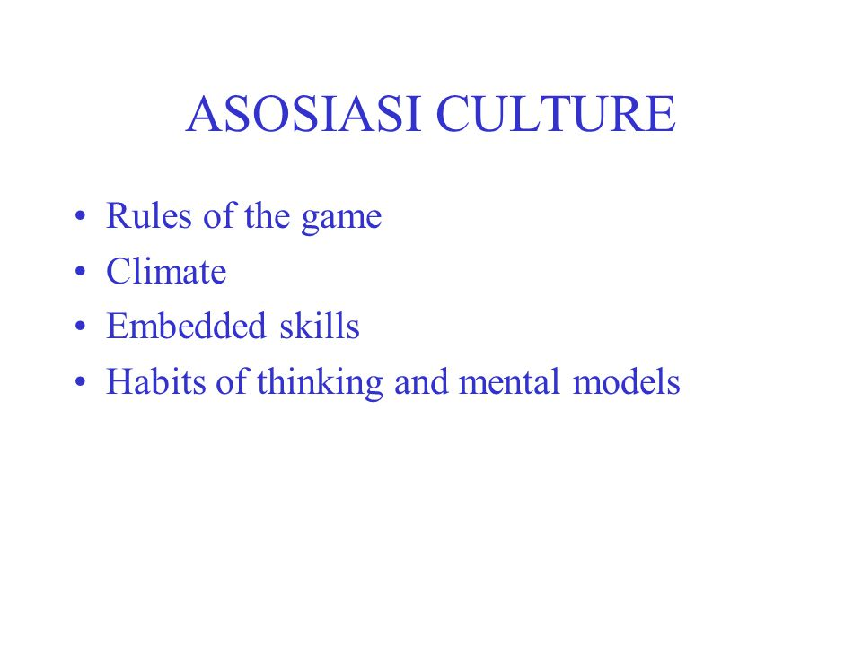 ASOSIASI CULTURE Rules of the game Climate Embedded skills