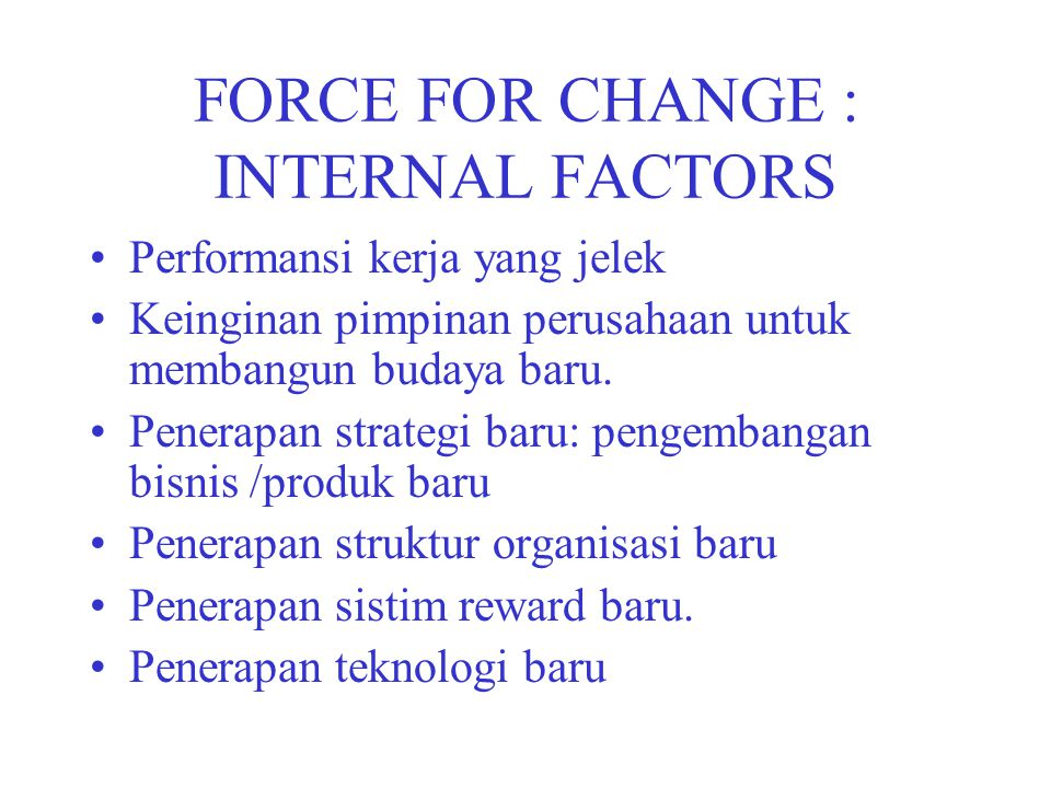 FORCE FOR CHANGE : INTERNAL FACTORS
