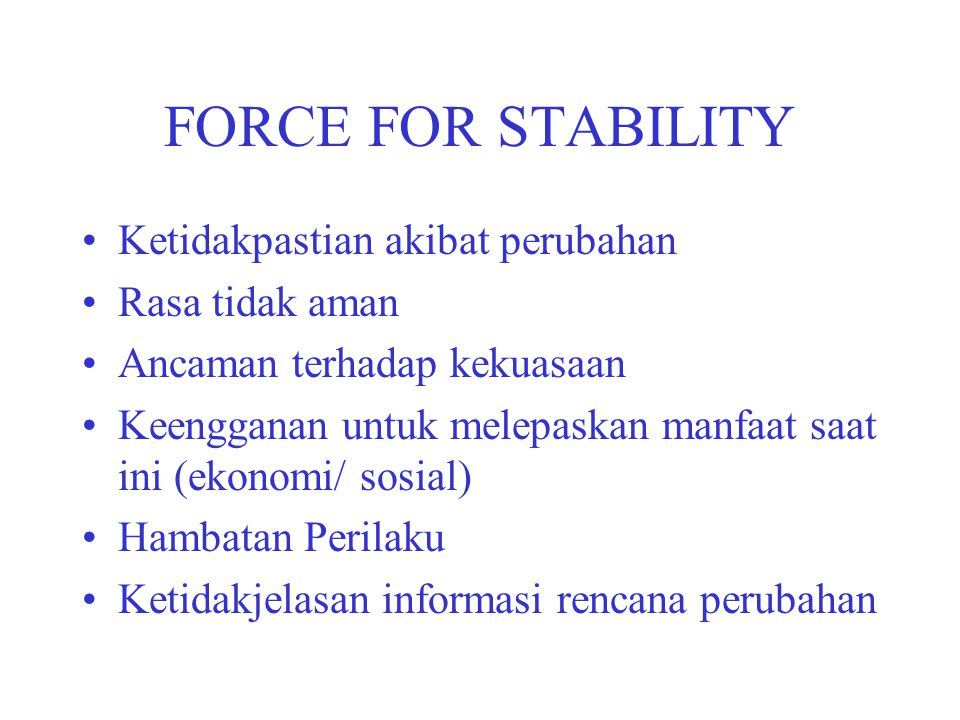 FORCE FOR STABILITY Ketidakpastian akibat perubahan Rasa tidak aman