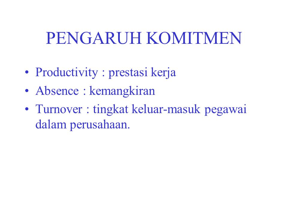 PENGARUH KOMITMEN Productivity : prestasi kerja Absence : kemangkiran