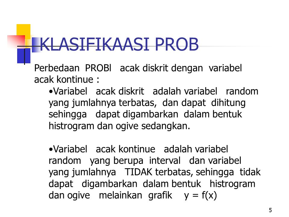 KLASIFIKAASI PROB Perbedaan PROBl acak diskrit dengan variabel acak kontinue :