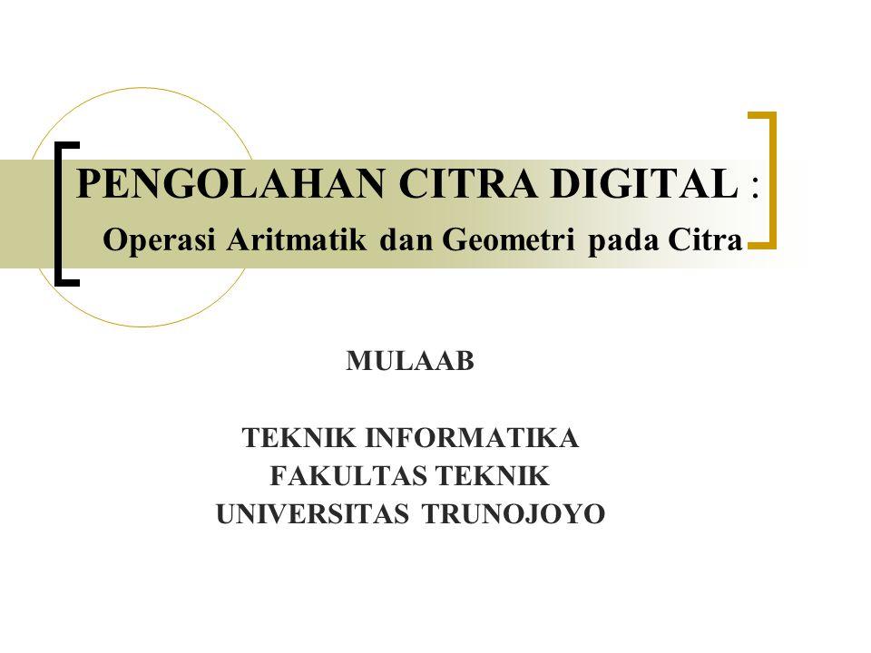 PENGOLAHAN CITRA DIGITAL : Operasi Aritmatik dan Geometri pada Citra