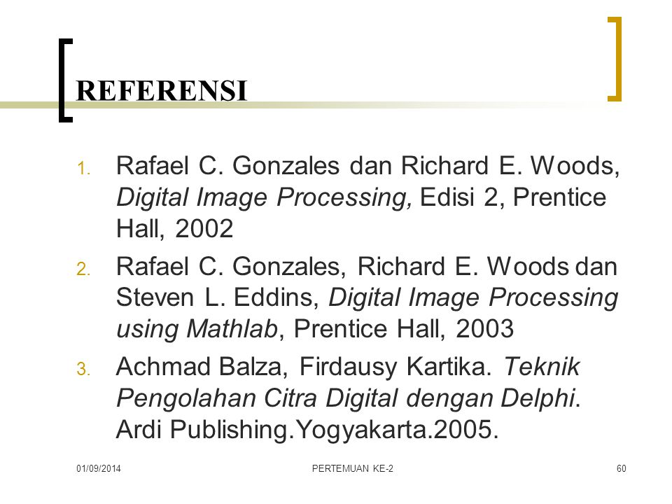 REFERENSI Rafael C. Gonzales dan Richard E. Woods, Digital Image Processing, Edisi 2, Prentice Hall,