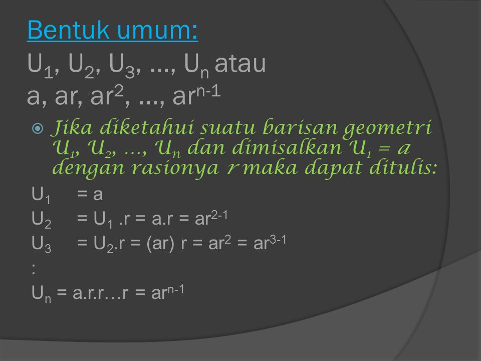 Bentuk umum: U1, U2, U3, …, Un atau a, ar, ar2, …, arn-1