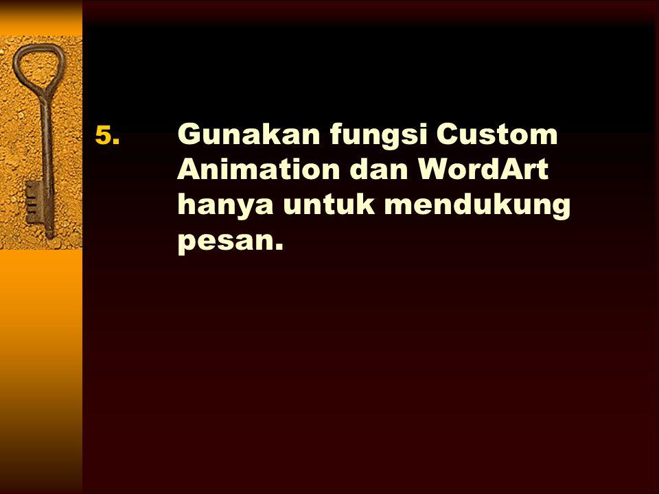 Gunakan fungsi Custom Animation dan WordArt hanya untuk mendukung pesan.