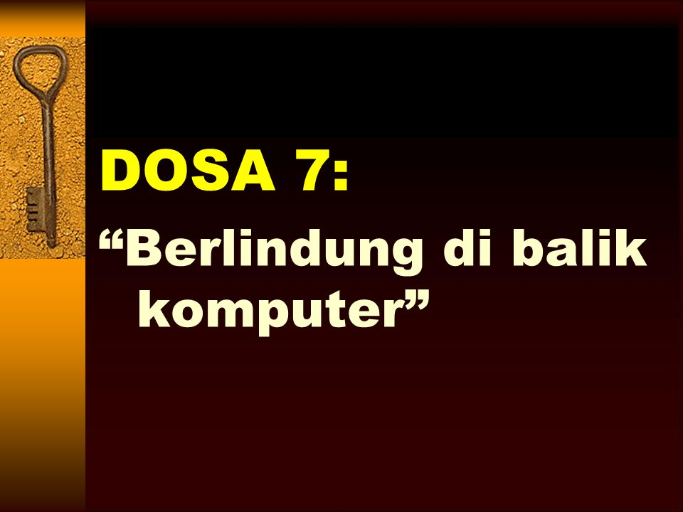 DOSA 7: Berlindung di balik komputer