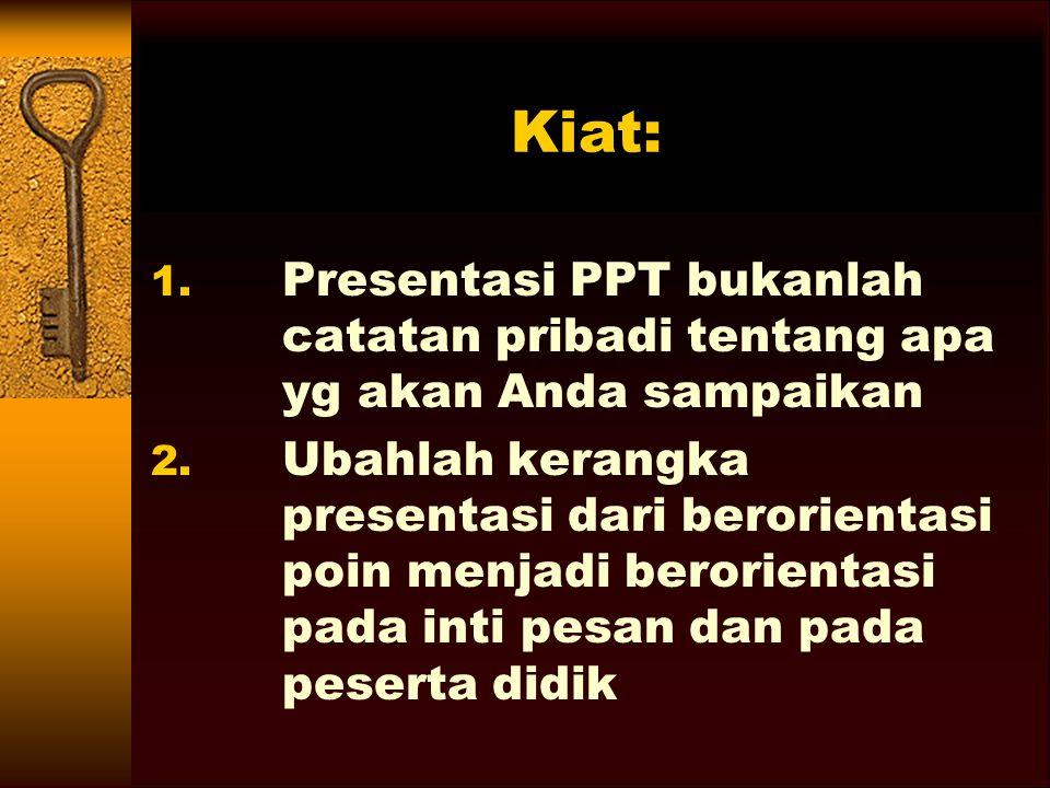 Kiat: Presentasi PPT bukanlah catatan pribadi tentang apa yg akan Anda sampaikan.