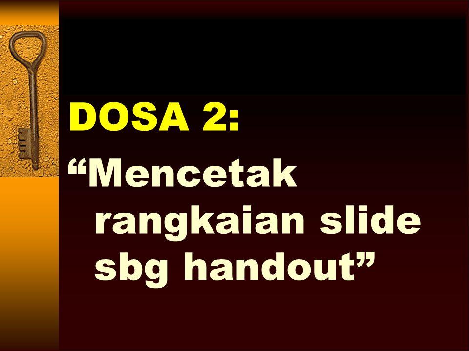 DOSA 2: Mencetak rangkaian slide sbg handout
