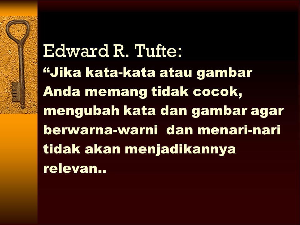 Edward R. Tufte: Jika kata-kata atau gambar Anda memang tidak cocok,