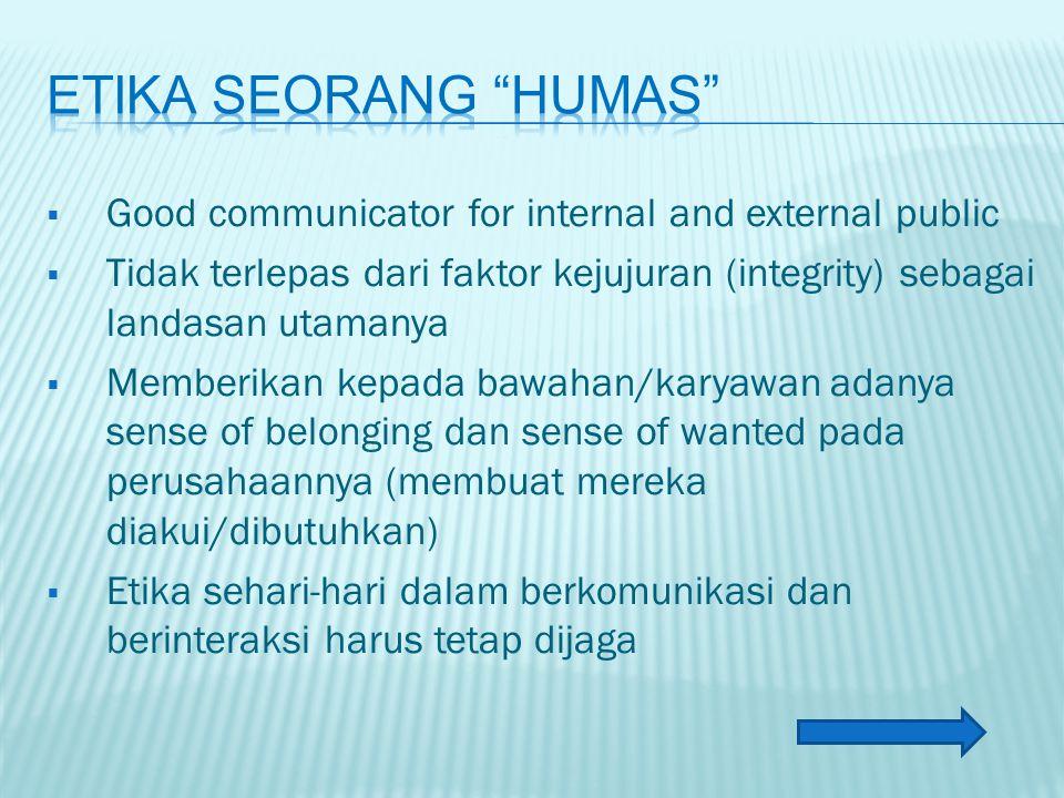 Etika seorang HUMAS Good communicator for internal and external public. Tidak terlepas dari faktor kejujuran (integrity) sebagai landasan utamanya.