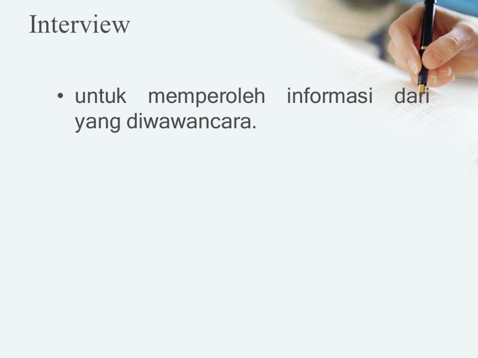 Interview untuk memperoleh informasi dari yang diwawancara.