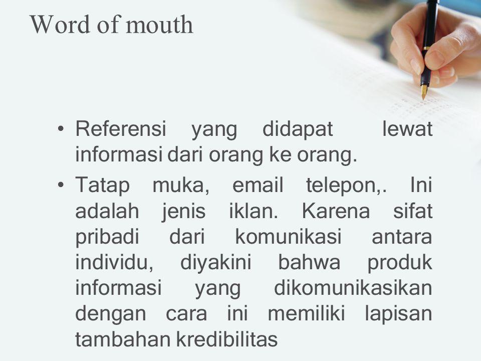 Word of mouth Referensi yang didapat lewat informasi dari orang ke orang.