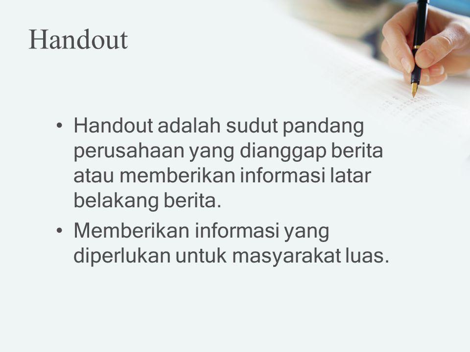 Handout Handout adalah sudut pandang perusahaan yang dianggap berita atau memberikan informasi latar belakang berita.