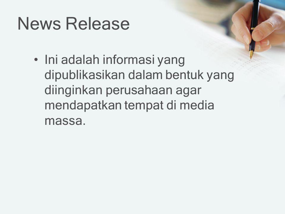 News Release Ini adalah informasi yang dipublikasikan dalam bentuk yang diinginkan perusahaan agar mendapatkan tempat di media massa.
