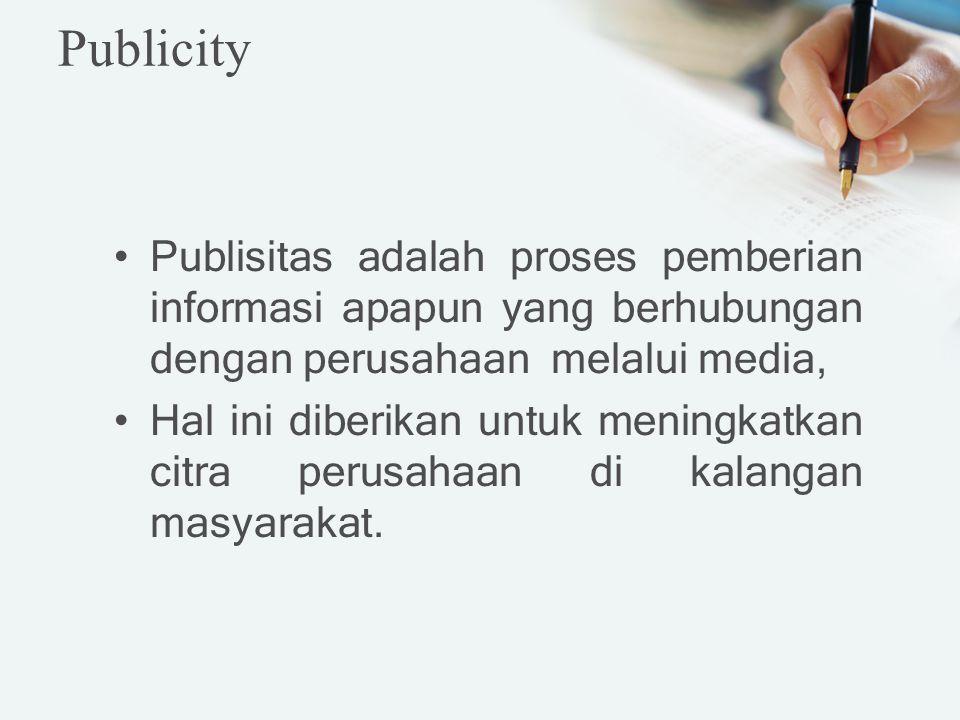 Publicity Publisitas adalah proses pemberian informasi apapun yang berhubungan dengan perusahaan melalui media,