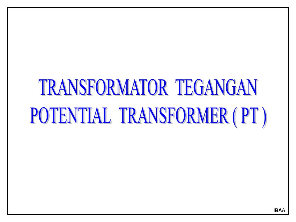 TRANSFORMATOR TEGANGAN POTENTIAL TRANSFORMER ( PT )