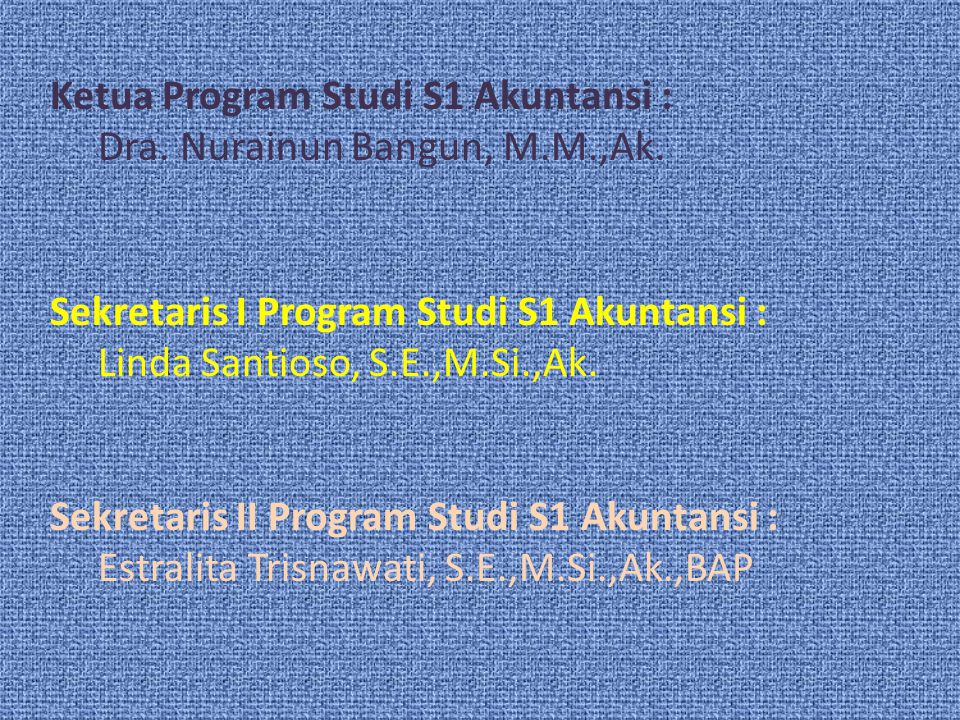 Ketua Program Studi S1 Akuntansi : Dra. Nurainun Bangun, M.M.,Ak.