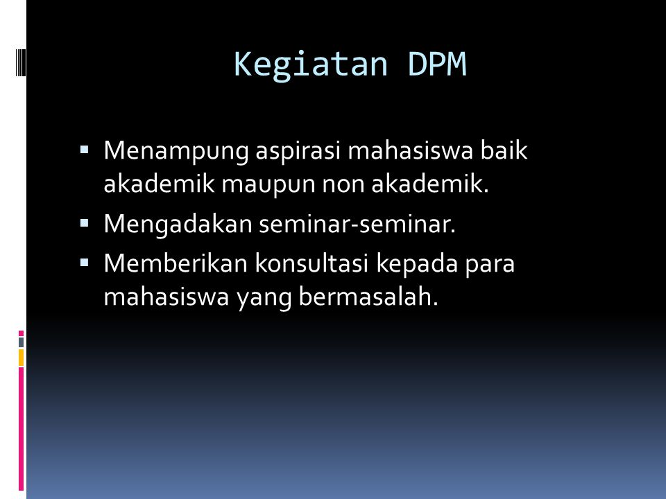 Kegiatan DPM Menampung aspirasi mahasiswa baik akademik maupun non akademik. Mengadakan seminar-seminar.