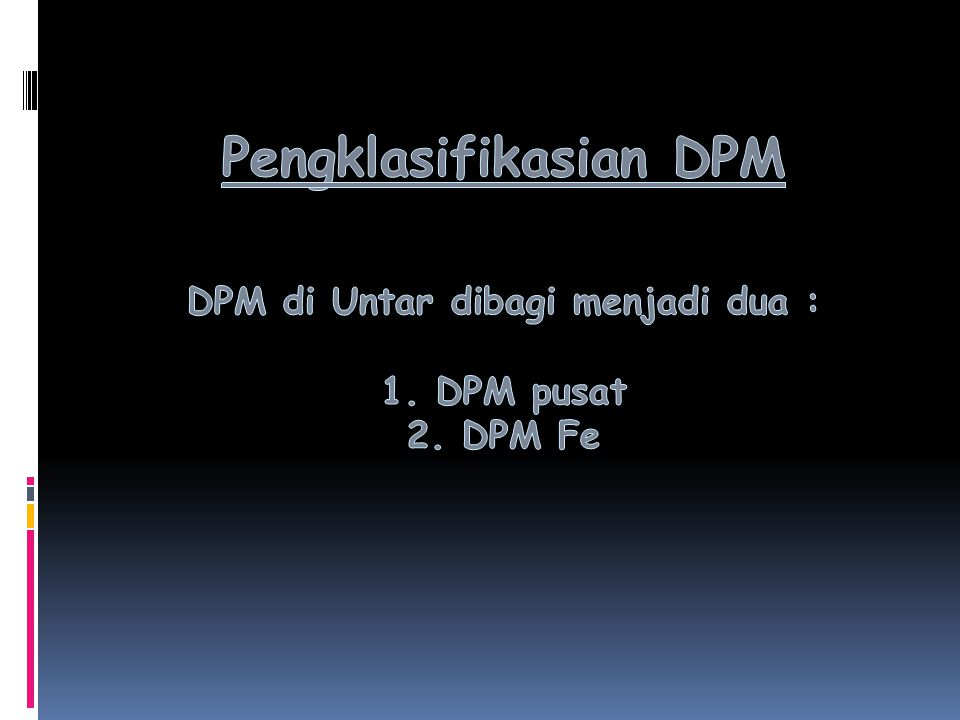 Pengklasifikasian DPM DPM di Untar dibagi menjadi dua : 1. DPM pusat 2