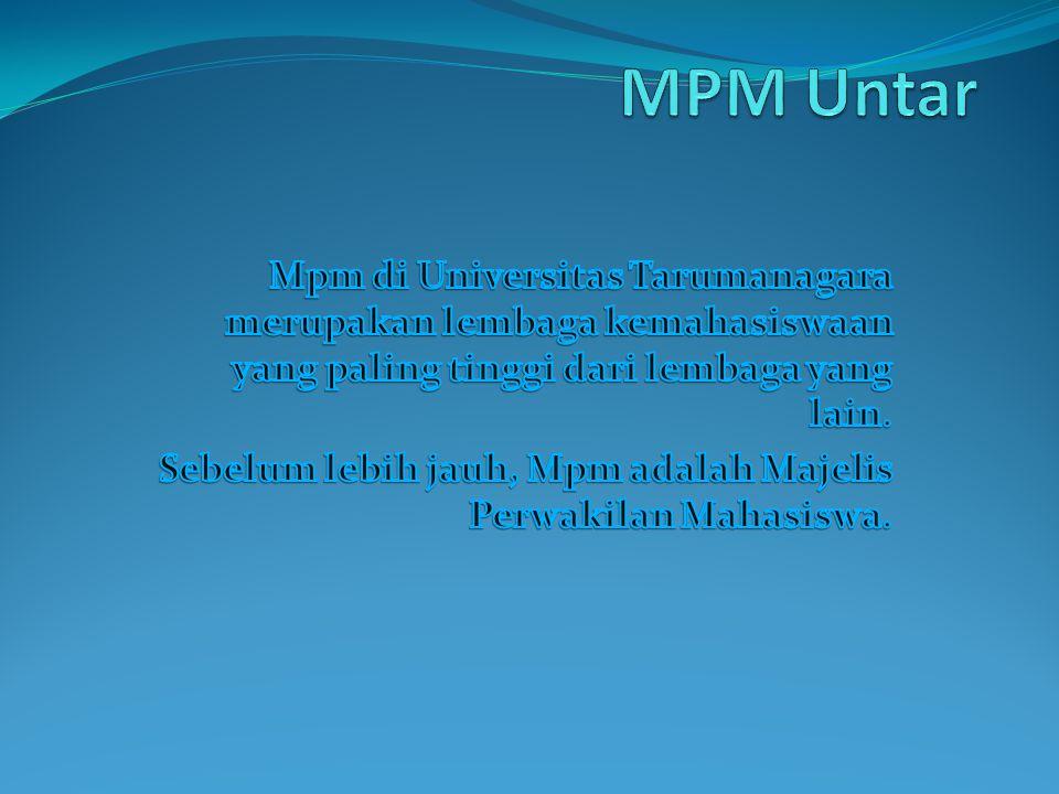 MPM Untar Mpm di Universitas Tarumanagara merupakan lembaga kemahasiswaan yang paling tinggi dari lembaga yang lain.